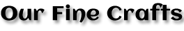 Our Fine Crafts